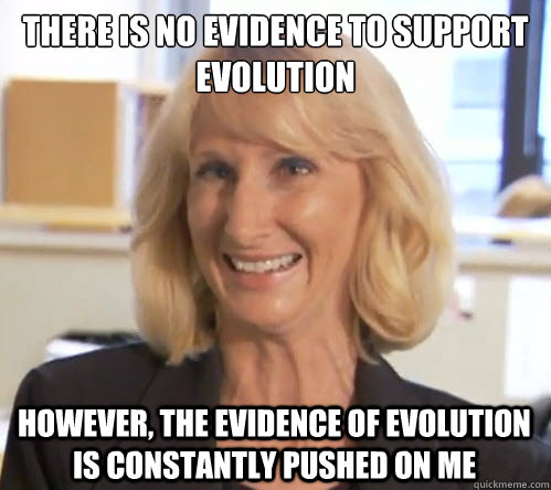 There is no evidence to support evolution however, the evidence of evolution is constantly pushed on me - There is no evidence to support evolution however, the evidence of evolution is constantly pushed on me  Wendy Wright
