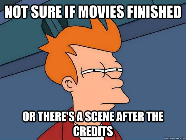 Not sure if movies finished Or there's a scene after the credits - Not sure if movies finished Or there's a scene after the credits  Futurama Fry
