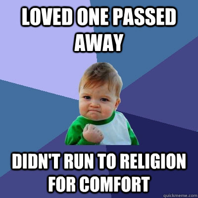 Loved one passed away didn't run to religion for comfort - Loved one passed away didn't run to religion for comfort  Success Kid
