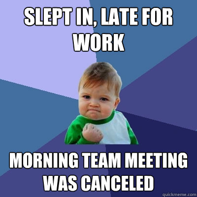 Slept in, late for work Morning team meeting was canceled - Slept in, late for work Morning team meeting was canceled  Success Kid