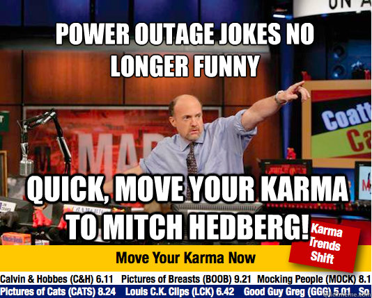 Power outage jokes no  longer funny Quick, Move your karma to Mitch Hedberg! - Power outage jokes no  longer funny Quick, Move your karma to Mitch Hedberg!  Mad Karma with Jim Cramer