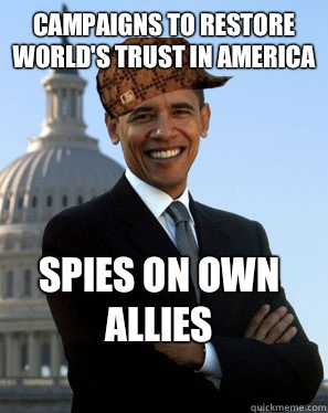 Campaigns to restore world's trust in America Spies on own allies  - Campaigns to restore world's trust in America Spies on own allies   Scumbag Obama