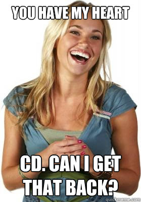 You have my heart cd. Can I get that back? - You have my heart cd. Can I get that back?  Friend Zone Fiona