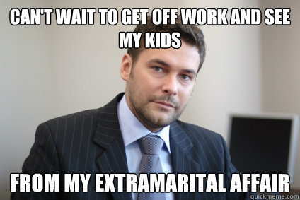 Can't Wait to get off work and see my kids from my extramarital affair - Can't Wait to get off work and see my kids from my extramarital affair  Misc