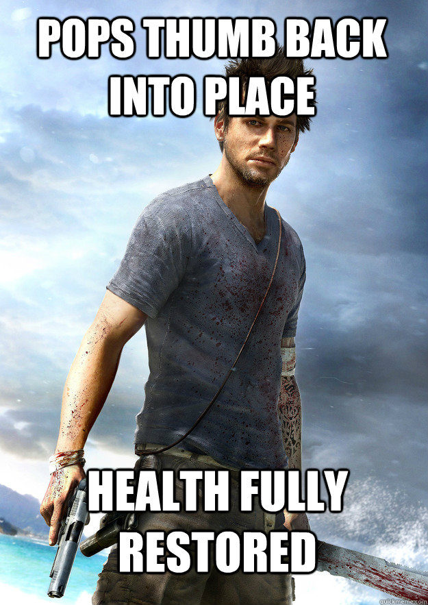 Pops thumb back into place Health fully restored - Pops thumb back into place Health fully restored  Far Cry 3 Logic