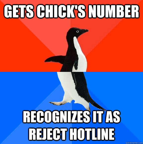 gets chick's number recognizes it as reject hotline - gets chick's number recognizes it as reject hotline  Socially Awesome Awkward Penguin