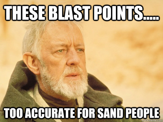 These blast points..... too accurate for sand people - These blast points..... too accurate for sand people  Obi Wan