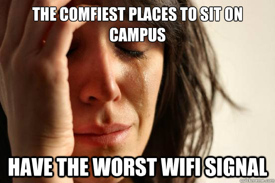 The comfiest places to sit on campus have the worst wifi signal - The comfiest places to sit on campus have the worst wifi signal  First World Problems