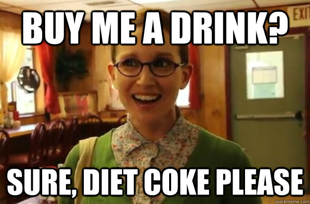 buy me a drink? sure, diet coke please - buy me a drink? sure, diet coke please  Sexually Oblivious Female