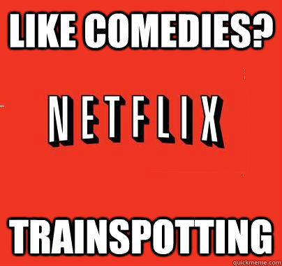 Like comedies? Trainspotting
