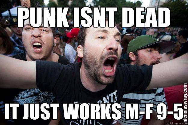 punk isnt dead it just works m-f 9-5