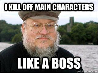 I kill off main characters like a boss