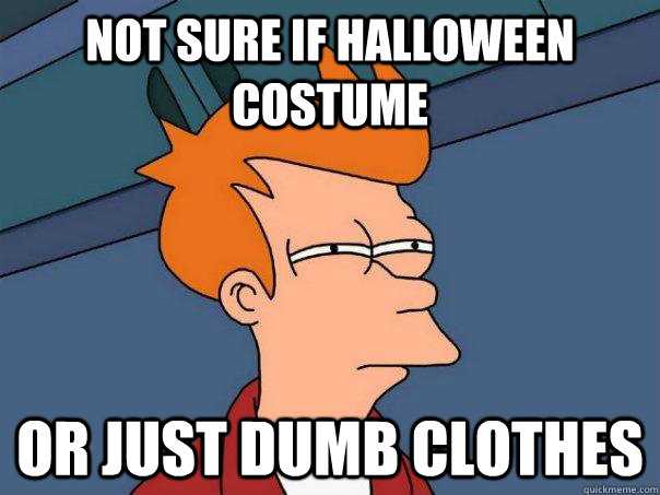 Not sure if halloween costume Or just dumb clothes - Not sure if halloween costume Or just dumb clothes  Futurama Fry