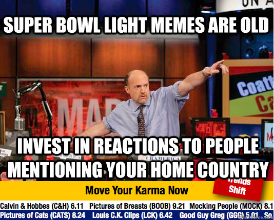 Super Bowl Light memes are old invest in reactions to people mentioning your home country - Super Bowl Light memes are old invest in reactions to people mentioning your home country  Mad Karma with Jim Cramer