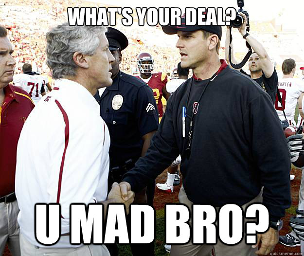 What's Your Deal? U mad bro? - What's Your Deal? U mad bro?  Jim Harbaugh-Pete Carroll