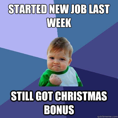 Started new job last week Still got christmas bonus - Started new job last week Still got christmas bonus  Success Kid