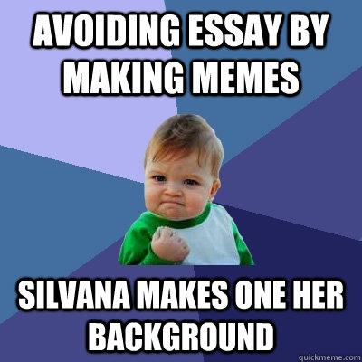 avoiding essay by making memes silvana makes one her background - avoiding essay by making memes silvana makes one her background  Success Kid