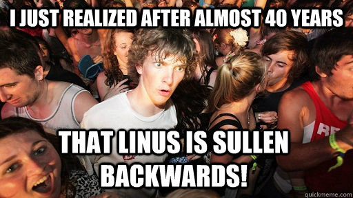 I JUST REALIZED AFTER ALMOST 40 YEARS THAT LINUS IS SULLEN  BACKWARDS! - I JUST REALIZED AFTER ALMOST 40 YEARS THAT LINUS IS SULLEN  BACKWARDS!  Sudden Clarity Clarence