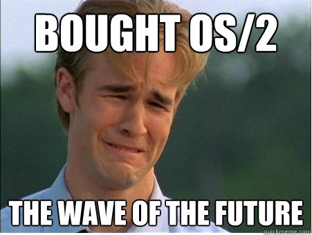bought os/2 the wave of the future - bought os/2 the wave of the future  1990s Problems