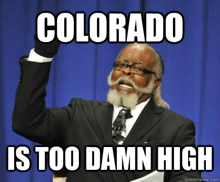 Colorado Is too damn high - Colorado Is too damn high  Too Damn High