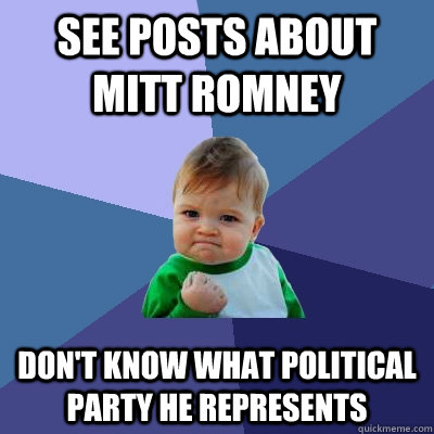 See posts about Mitt Romney Don't know what political party he represents - See posts about Mitt Romney Don't know what political party he represents  Success Kid