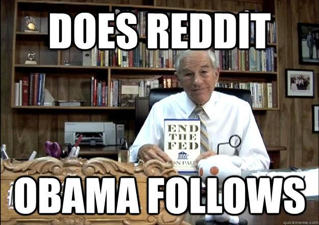 Does REDDIT OBAMA follows - Does REDDIT OBAMA follows  reddit & obama