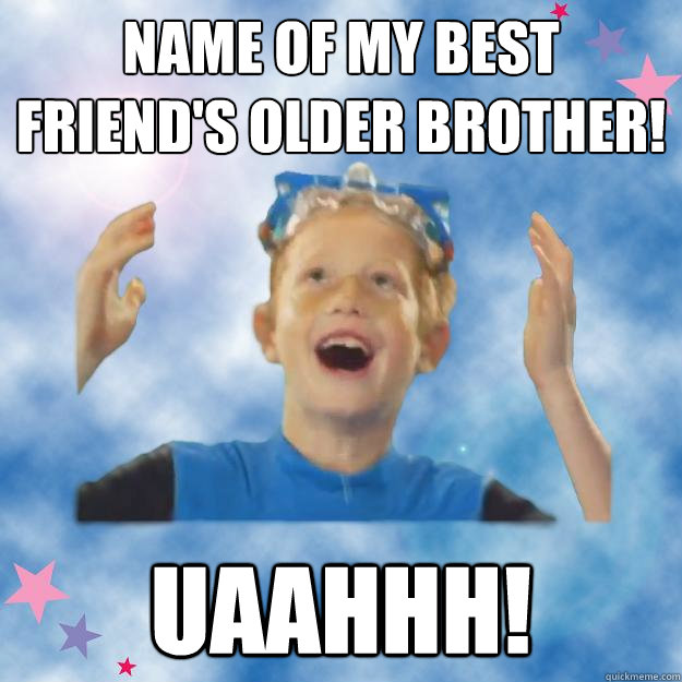 Name of my best friend's older brother! uaahhh!