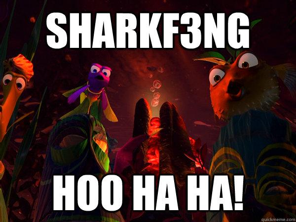 Sharkf3ng Hoo Ha Ha!