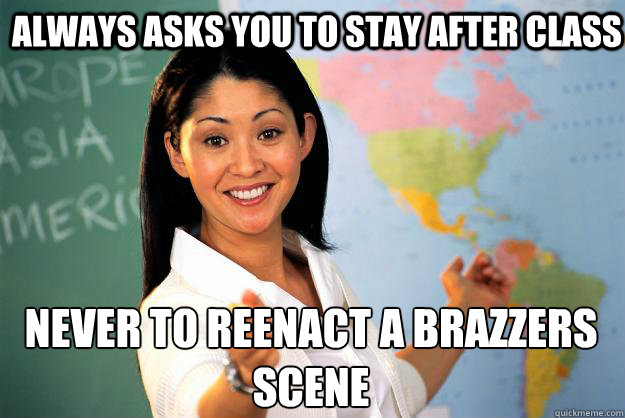 Always Asks you to stay after class never to reenact a brazzers scene - Always Asks you to stay after class never to reenact a brazzers scene  Unhelpful High School Teacher