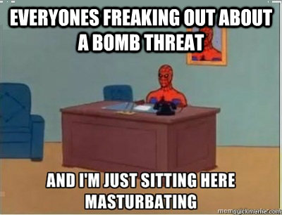 everyones freaking out about a bomb threat