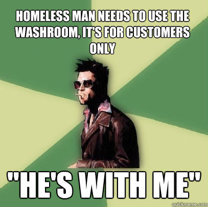homeless man needs to use the washroom, it's for customers only