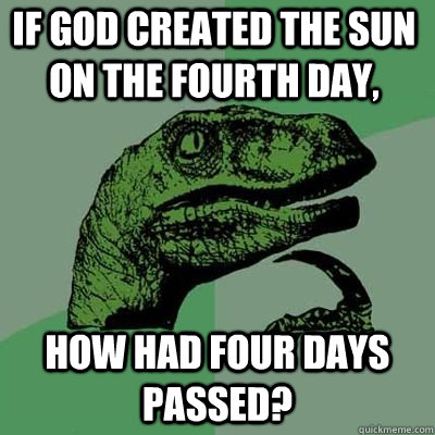 If God created the sun on the fourth day, how had four days passed? - If God created the sun on the fourth day, how had four days passed?  Misc