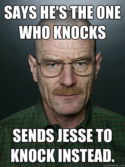 Says he's the one who knocks Sends Jesse to knock instead.