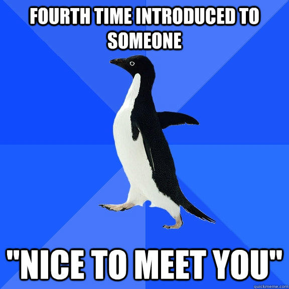 Fourth time introduced to someone