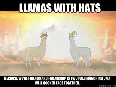 Llamas With Hats Because Were Friends And Friendship Is Two Pals