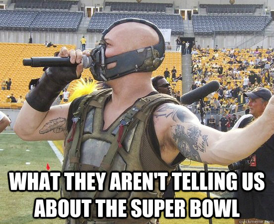 What they aren't telling us about the super bowl - What they aren't telling us about the super bowl  Banes Super Bowl