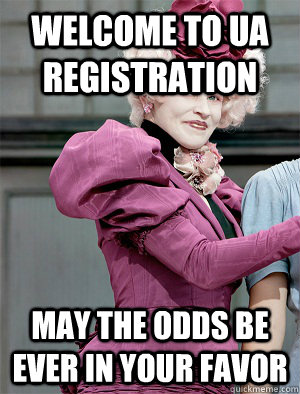 Welcome to UA Registration May the odds be ever in your favor  May the odds be ever in your favor