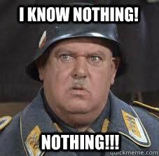 I know nothing! Nothing!!!