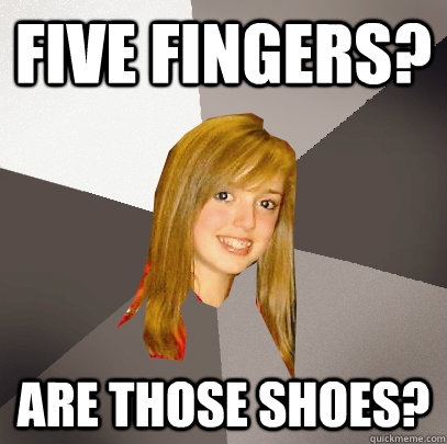 Five fingers? Are those shoes? - Five fingers? Are those shoes?  Musically Oblivious 8th Grader