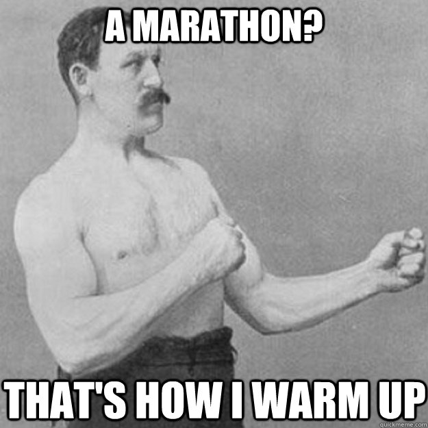 A Marathon? That's how I warm up - A Marathon? That's how I warm up  overly manly man