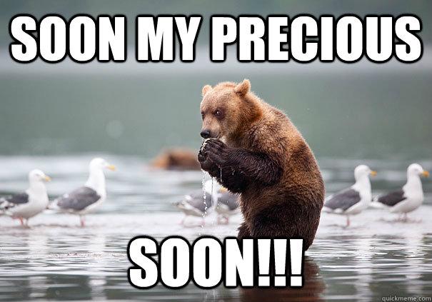 soon my precious soon!!!