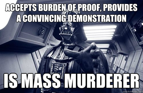 Accepts burden of proof, provides a convincing demonstration IS mass murderer - Accepts burden of proof, provides a convincing demonstration IS mass murderer  Darth Vader Choke
