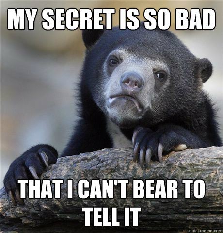 My secret is so bad that i can't bear to tell it - My secret is so bad that i can't bear to tell it  Confession Bear