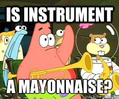 Is instrument  a mayonnaise?