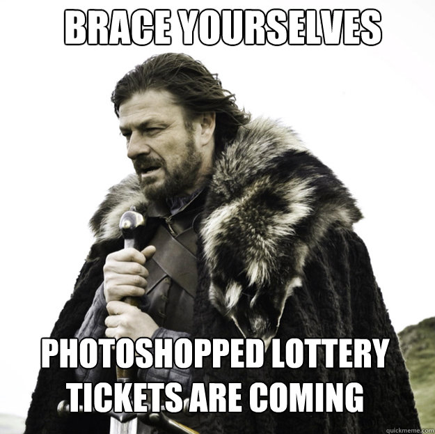 BRACE YOURSELVES Photoshopped lottery tickets are coming