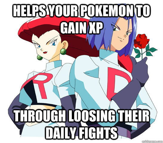 Helps Your Pokemon to gain XP Through loosing their daily fights  Good Guy Team Rocket