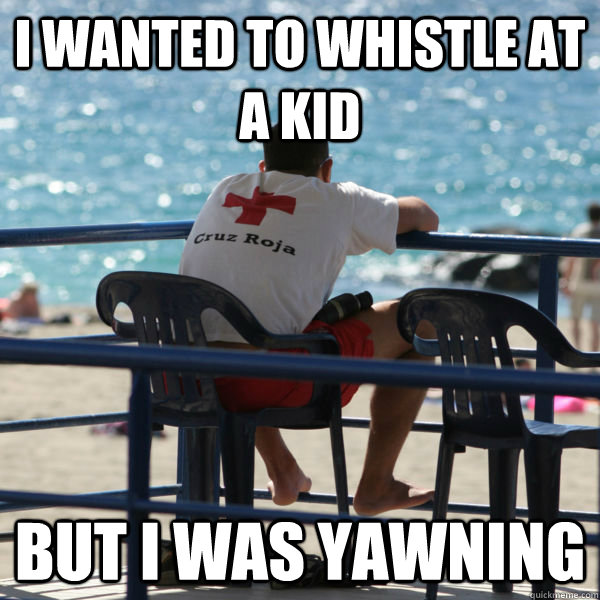 i wanted to whistle at a kid but i was yawning