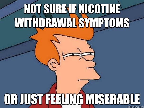 This Is Exactly How A Person's Body Reacts After They Quit ... |Smoking Withdrawal Meme