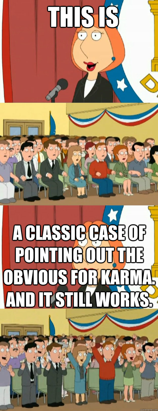 This is a classic case of pointing out the obvious for karma. and it still works. - This is a classic case of pointing out the obvious for karma. and it still works.  Lois Griffin