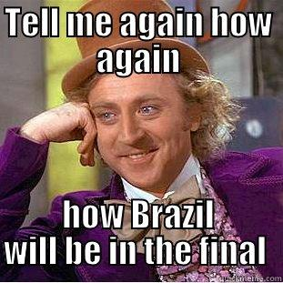 TELL ME AGAIN HOW AGAIN HOW BRAZIL WILL BE IN THE FINAL  Condescending Wonka